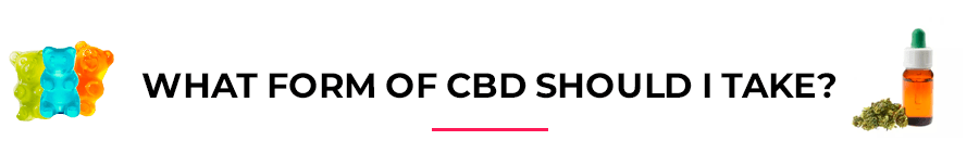 What form of CBD should I take?