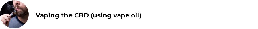 Vaping the CBD (using vape oil)