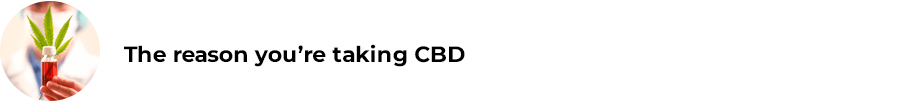 The reason you're taking CBD
